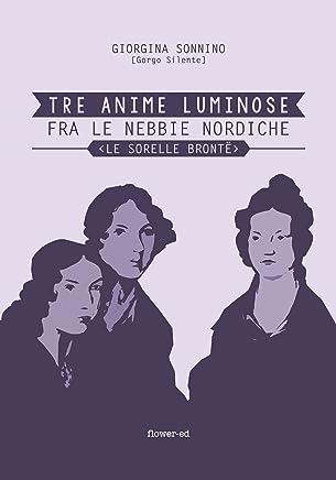 Tre Anime Luminose fra le nebbie nordiche. Le Sorelle Brontë (Windy Moors Vol. 1)