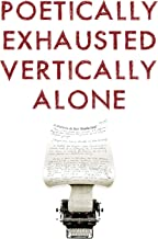 Poetically Exhausted, Vertically Alone