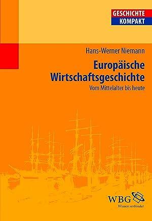 Europäische Wirtschaftsgeschichte: Vom Mittelalter bis heute (Geschichte kompakt) (German Edition)