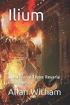 Ilium: The Eternal Flynn Reverie Book One