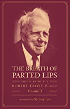 The Breath of Parted Lips: Voices from The Robert Frost Place, Vol. II