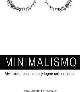 Minimalismo: vivir mejor con menos y lograr calma mental: Guía para aplicar el minimalismo
