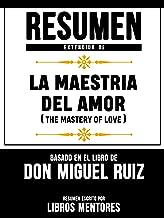 Resumen Extendido De La Maestria Del Amor (The Mastery Of Love) - Basado En El Libro De Don Miguel Ruiz (Spanish Edition)