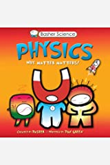 Basher Science: Physics: Why Matter Matters! Kindle Edition