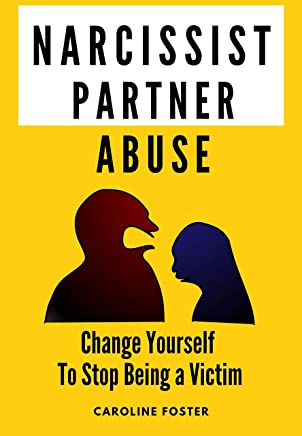 Narcissist Partner Abuse: Change Yourself to Stop Being a Victim