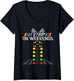 Womens I Strip On Weekends Fathers Day Drag Racing Track Gift Idea V-Neck T-Shirt