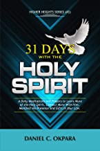 31 Days With the Holy Spirit: A Daily Meditations and Prayers to Learn More of the Holy Spirit, Connect More With Him, and Manifest His Presence and Gifts (Higher Heights Book 2)