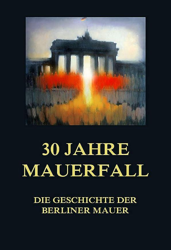ボルト不安嵐が丘30 Jahre Mauerfall: Die Geschichte der Mauer (German Edition)