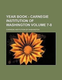 Year Book - Carnegie Institution of Washington Volume 7-8