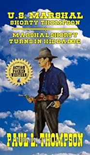 U.S. MARSHAL SHORTY THOMPSON - MARSHAL SHORTY TURNS IN HIS BADGE: Tales of the Old West Book 60