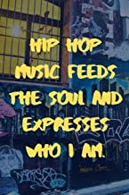 Hip Hop Music Feeds The Soul And Expresses Who I Am.: The Most Inspirational Notebook To Write Down Your Songs And Rhymes