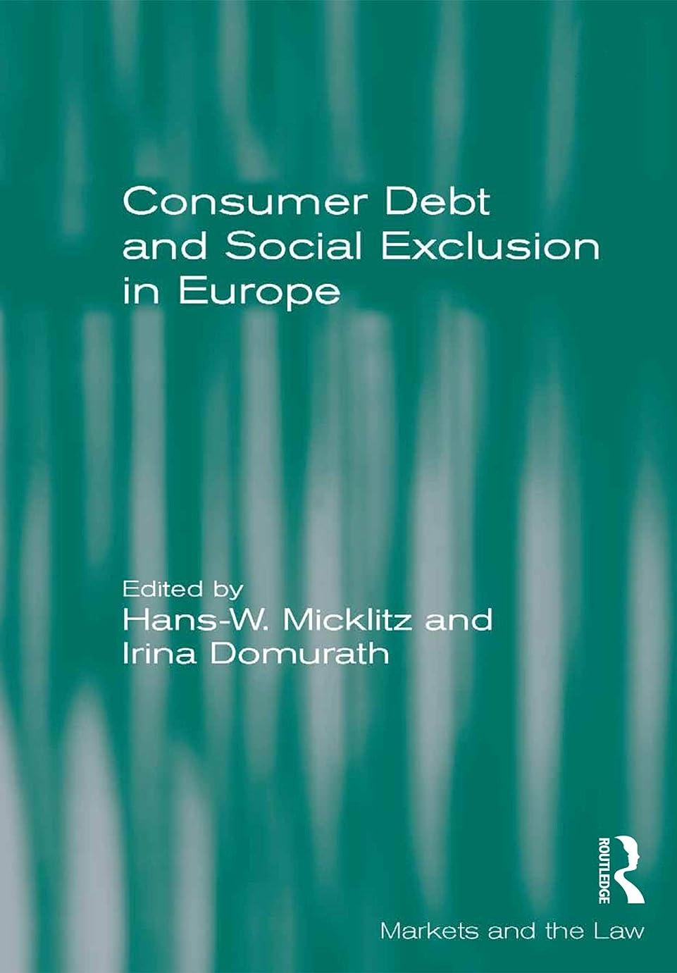 変成器急いでハイジャックConsumer Debt and Social Exclusion in Europe (Markets and the Law) (English Edition)
