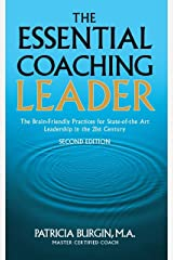 The Essential Coaching Leader: The Brain-Friendly Practices for State-of-the Art Leadership inthe 21st Century Kindle Edition