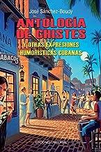 Antologia de chistes y otras expresiones humoristicas cubanas (Coleccion Antologias) (Spanish Edition)