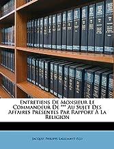 Entretiens de Monsieur Le Commandeur de *** Au Sujet Des Affaires Présentes Par Rapport À La Religion