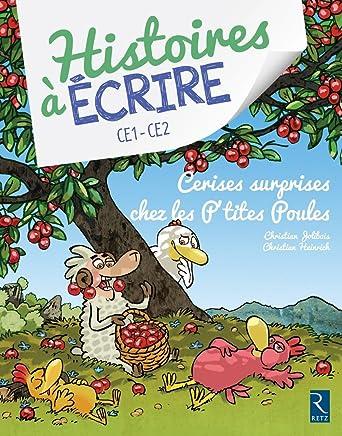 Histoires à écrire CE1-CE2 : Cerises surprises chez les ptites poules (1Cédérom)