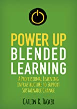 Power Up Blended Learning: A Professional Learning Infrastructure to Support Sustainable Change (Corwin Teaching Essentials)