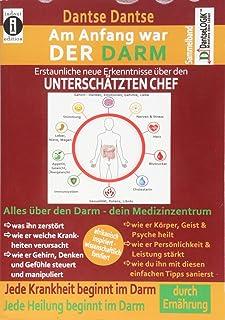 Am Anfang war DER DARM: Erstaunliche, neue Erkenntnisse ueber den UNTERSCHAeTZTEN CHEF: Der Sammelband: Jede Krankheit und...