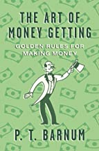 The Art of Money Getting: Golden Rules for Making Money (English Edition)