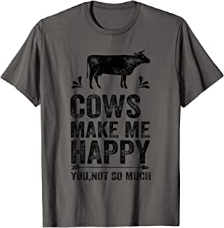 Cows Make Me Happy You Not So Much Funny Farming Cow Lovers T-Shirt