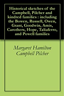 Historical sketches of the Campbell, Pilcher and kindred families : including the Bowen, Russell, Owen, Grant, Goodwin, Amis, Carothers, Hope, Taliaferro, and Powell families