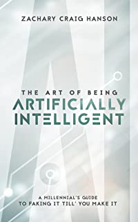 The Art of Being Artificially Intelligent: A Millennial's Guide to Faking It Till You Make It
