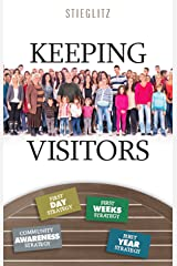 Keeping Visitors: A Systematic Approach to Assimilate Visitors into Your Church Kindle Edition