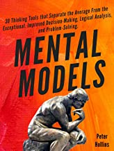 Mental Models: 30 Thinking Tools that Separate the Average From the Exceptional. Improved Decision-Making, Logical Analysi...