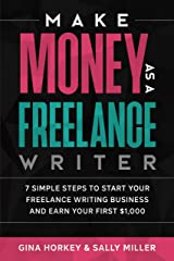 Make Money As A Freelance Writer: 7 Simple Steps to Start Your Freelance Writing Business and Earn Your First $1,000 (Make Money From Home Book 4) Kindle Edition