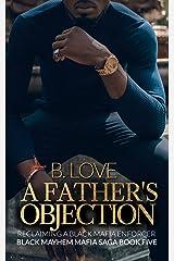 A Father's Objection: Reclaiming A Black Mafia Enforcer (Black Mayhem Mafia Saga Book 5) Kindle Edition