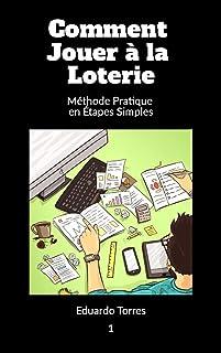 Comment Jouer á la Loterie: Méthode Pratique en Etapes Simples (Como Jugar a la Lotería t. 1) (French Edition)