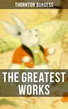 The Greatest Works of Thornton Burgess: Children's Books Classics, Animal Tales & Bedtime Stories