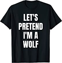 Let's Pretend I'm a Wolf Funny Halloween Costume T-Shirt