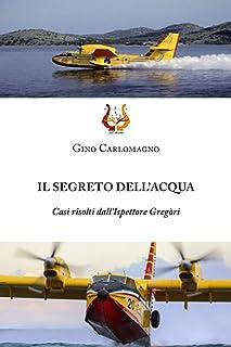 IL SEGRETO DELL'ACQUA: Casi risolti dall'Ispettore Gregòri (Italian Edition)