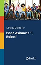 """A Study Guide for Isaac Asimov's """"I, Robot"""" (Novels  for Students) (English Edition)"""