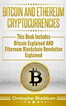 Bitcoin And Ethereum Cryptocurrencies: This Book Includes: Bitcoin Explained AND Ethereum Blockchain Revolution Explained