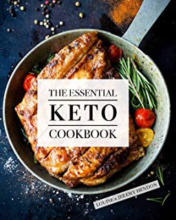The Essential Keto Cookbook: 105 Ketogenic Diet Recipes For Weight Loss, Energy, and Rejuvenation (Including Keto Meal Pla...