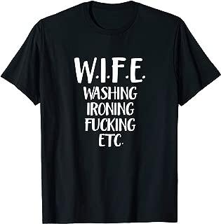 Wife Washing Fucking Ironing Etc Marriage Acronym Gift T-Shirt