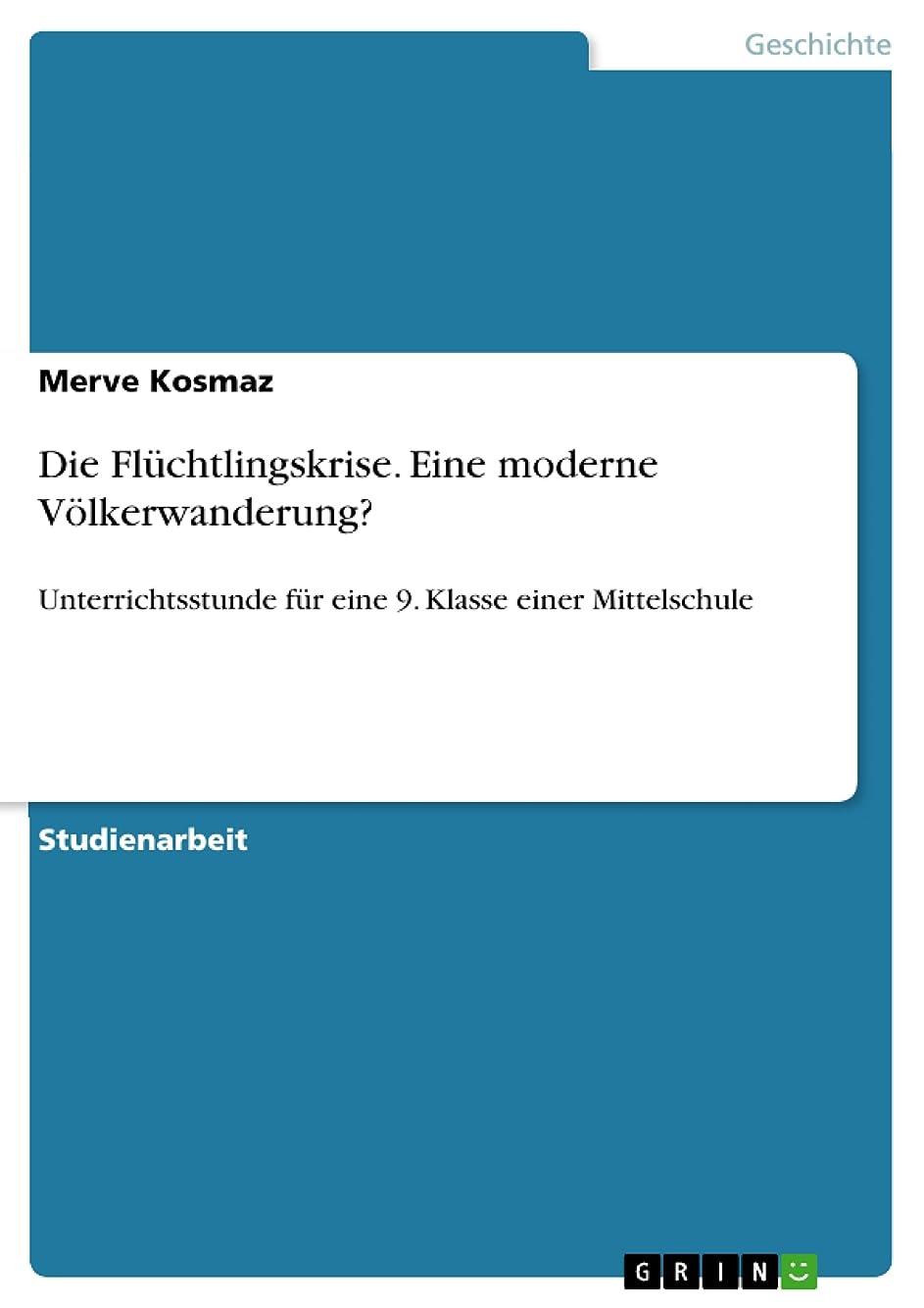 読書検索エンジンマーケティング胃Die Flüchtlingskrise. Eine moderne V?lkerwanderung?: Unterrichtsstunde für eine 9. Klasse einer Mittelschule (German Edition)