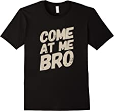 Come at Me Bro t shirt.