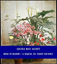 Rose in Bloom / A Sequel to 'Eight Cousins' [Unabridged Version & Active Table of Content] (ANNOTATED)