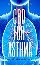 CBD OIL FOR ASTHMA: A Detailed Manual On How CBD OIL Can Be Used For Treating Asthma (English Edition)