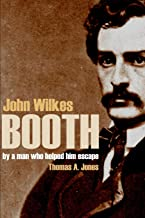 John Wilkes Booth: By a Man Who Helped Him Escape (Annotated)