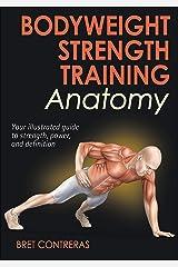Bodyweight Strength Training Anatomy Kindle Edition