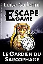 Escape Game : Le Gardien du Sarcophage: Une aventure inédite en Égypte, dans les tombeaux de la Vallée des rois