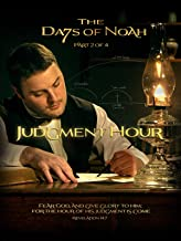 The Days of Noah: Judgment Hour - Part 2 of 4