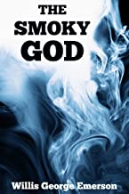 THE SMOKY GOD: A VOYAGE JOURNEY TO THE INNER EARTH (A novel of the hollow earth, and the race of giants within) - Annotated EARTH NOT ROUND - 5 Misconception about Columbus