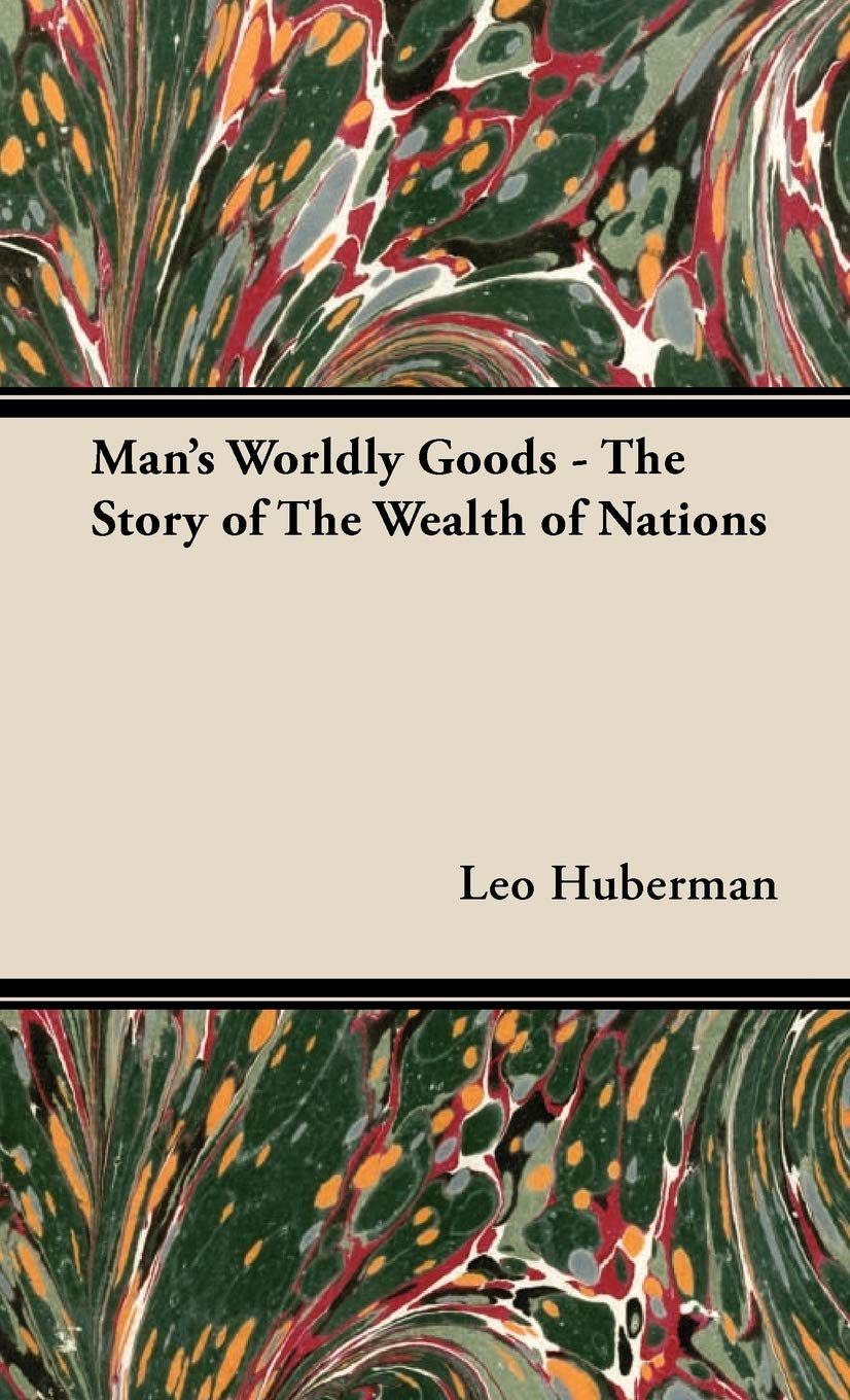 Man's Worldly Goods   The Story of The Wealth of Nations