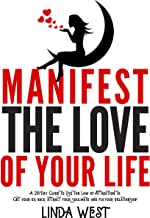 Manifest the Man You Love in 28 Days: Use the Law of Attraction and the No Contact Rule to Attract Anyone You Desire