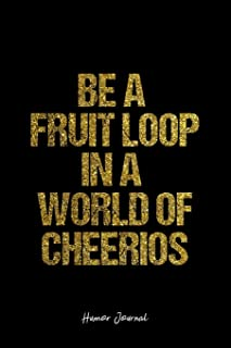 Humor Journal: Lined Gift Idea - Be A  Fruit Loop In A  World Of Cheerios Humor Quote Journal - Black Diary, Planner, Gratitude, Writing, Travel, Goal, Bullet Notebook - 6x9 120 pages